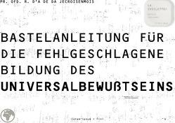 BASTELANLEITUNG FÜR DIE FEHLGESCHLAGENE BILDUNG DES UNIVERSALBEWUßTSEINS [lorem ipsum = f(n)] von Schast,  Christine, Shucker,  Beat