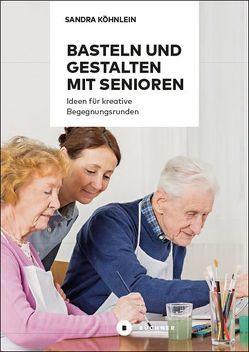 Basteln und Gestalten mit Senioren von Köhnlein,  Sandra