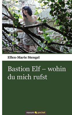 Bastion Elf – wohin du mich rufst von Stengel,  Ellen-Marie