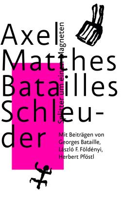 Batailles Schleuder von Bataille,  Georges, Bischof,  Rita, Doma,  Akos, Földényi,  László F., Matthes,  Axel