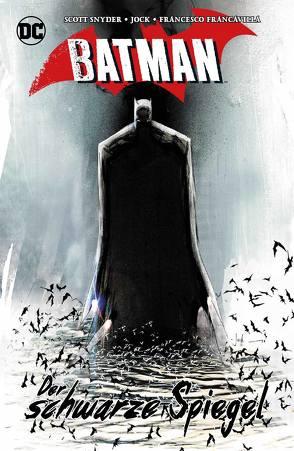 Batman: Der schwarze Spiegel von Francavilla,  Francesco, Jock, Kups,  Steve, Synder,  Scott, Zahn,  Jürgen
