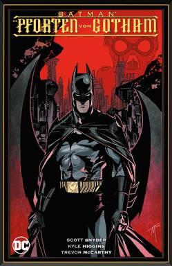 Batman: Die Pforten von Gotham von Donovan,  Derec, Higgins,  Kyle, Kups,  Steve, McCarthy,  Trevor, Nguyen,  Dustin, Nolan,  Graham, Synder,  Scott, Zahn,  Jürgen