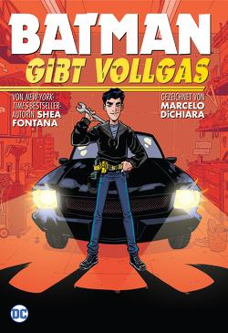 Batman gibt Vollgas von DiChiara,  Marcelo, Fontana,  Shea, Hahn,  Claudia