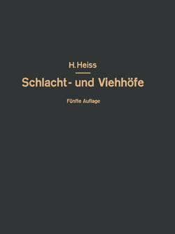 Bau, Einrichtung und Betrieb öffentlicher Schlacht- und Viehhöfe von Heiss,  Fr., Heiss,  H, Heiss,  R., Kammel,  O.