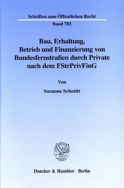 Bau, Erhaltung, Betrieb und Finanzierung von Bundesfernstraßen durch Private nach dem FStrPrivFinG. von Schönenbroicher,  Susanne
