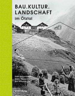 Bau.Kultur.Landschaft im Ötztal von Hauser,  Walter, Hessenberger,  Edith, Ötztaler Museen, Wiesauer,  Karl