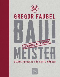 BAU! MEISTER von Faubel,  Gregor, Romeiß,  Julia