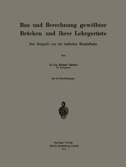 Bau und Berechnung gewölbter Brücken und ihrer Lehrgerüste von Gaber,  Ernst