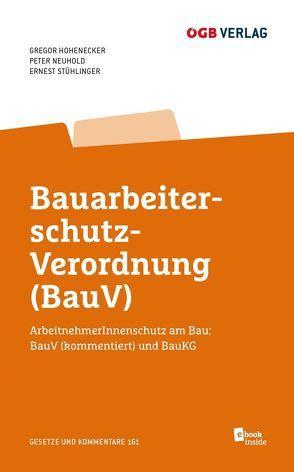 Bauarbeiterschutz-Verordnung (BauV) von Hohenecker,  Gregor, Neuhold,  Peter, Stühlinger,  Ernest