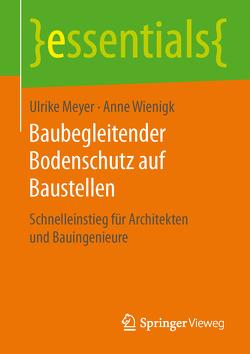 Baubegleitender Bodenschutz auf Baustellen von Meyer,  Ulrike, Wienigk,  Anne