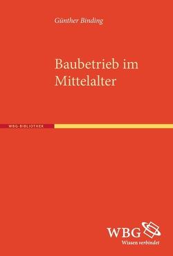 Baubetrieb im Mittelalter von Binding,  Günther