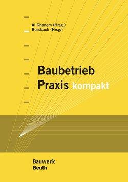 Baubetrieb Praxis kompakt von Al Ghanem,  Yaarob, Rossbach,  Jörg