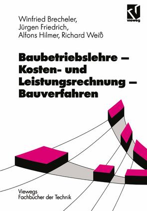 Baubetriebslehre — Kosten- und Leistungsrechnung — Bauverfahren von Friedrich,  Juergen, Hilmer,  Alfons, Weiss,  Richard