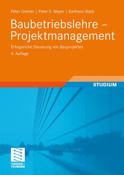Baubetriebslehre – Projektmanagement von Greiner,  Peter, Mayer,  Peter E., Stark,  Karlhans
