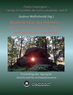 Baudenkmäler des Himmels – Astronomie in gebautem Raum und gestalteter Landschaft von Wolfschmidt,  Gudrun