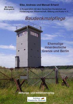 Baudenkmalpflege – Ehemalige innerdeutsche Grenze und Berlin von Erhard,  Andreas, Erhard,  Elke, Erhard,  Manuel