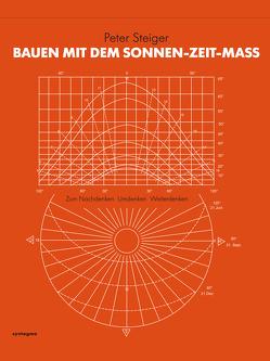 Bauen mit dem Sonnen-Zeit-Maß von Steiger,  Peter
