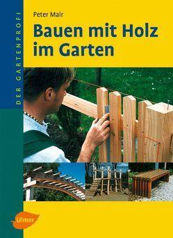 Bauen mit Holz im Garten von Mair,  Peter