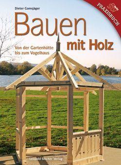 Bauen mit Holz von der Gartenhütte bis zum Vogelhaus von Gamsjäger,  Dieter