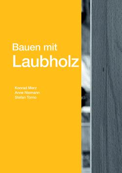 Bauen mit Laubholz von Merz,  Konrad, Niemann,  Anne, Torno,  Stefan