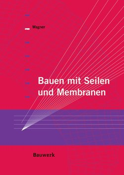 Bauen mit Seilen und Membranen von Wagner,  Rosemarie