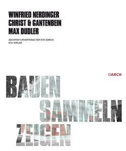 Bauen – Sammeln – Zeigen von Dudler,  Max, Nerdinger,  Winfried