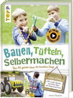 Bauen, tüfteln, selbermachen von Täubner,  Armin