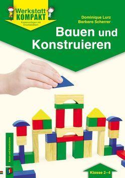 Bauen und Konstruieren von Lurz,  Dominique, Scherrer,  Barbara