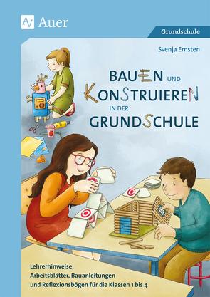 Bauen und Konstruieren in der Grundschule von Ernsten,  Svenja