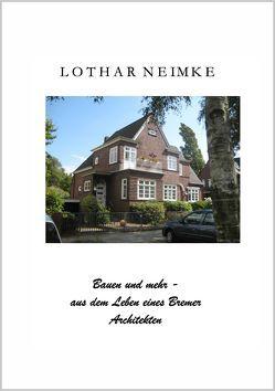 Bauen und Mehr – aus dem Leben eines Bremer Architekten von Neimke,  Lothar