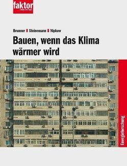 Bauen, wenn das Klima wärmer wird von Brunner,  Conrad U., Nipkow,  Jürg, Steinemann,  Urs