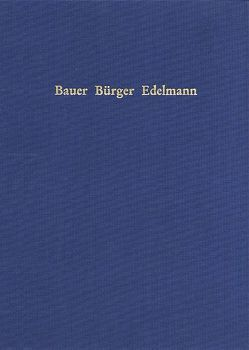Bauer, Bürger, Edelmann von Ulshöfer,  Kuno, Wunder,  Gerd