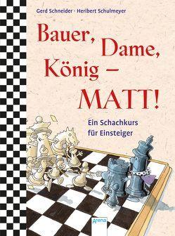 Bauer, Dame, König – MATT! von Schneider,  Gerd, Schulmeyer,  Heribert