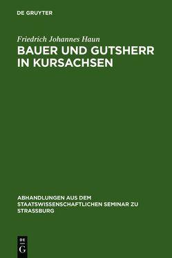 Bauer und Gutsherr in Kursachsen von Haun,  Friedrich Johannes