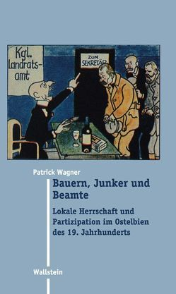 Bauern, Junker und Beamte von Wagner,  Patrick