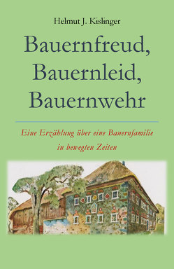 Bauernfreud, Bauernleid, Bauernwehr von Kislinger,  Helmut