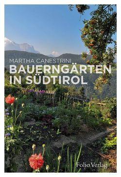 Bauerngärten in Südtirol von Canestrini,  Martha, Heistinger,  Andrea, Schlemmer,  Günther