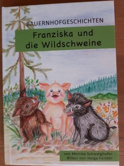 Bauernhofgeschichten – Franziska und die Wildschweine von Schwaighofer,  Monika