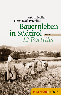 Bauernleben in Südtirol von Kofler,  Astrid, Peterlini,  Hans Karl