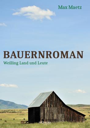 Bauernroman von Maetz,  Max, Neundlinger,  Helmut