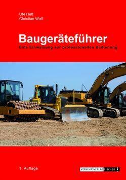 Baugeräteführer – Eine Einweisung zur professionellen Bedienung von Hett,  Ute, Wolf,  Christian