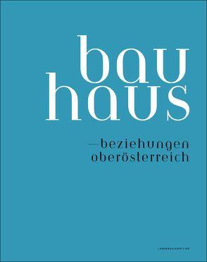 Bauhaus – Beziehungen Oberösterreich von Kleinknecht,  Inga