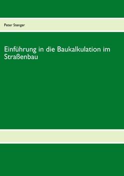 Baukalkulation für die Straßenbau-Meisterschule von Stenger,  Peter