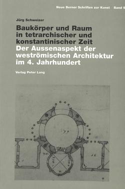 Baukörper und Raum in tetrarchischer und konstantinischer Zeit von Schweizer,  Jürg