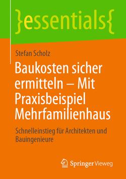 Baukosten sicher ermitteln – Mit Praxisbeispiel Mehrfamilienhaus von Scholz,  Stefan