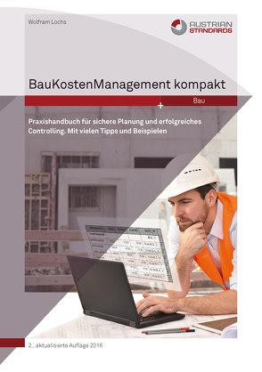 BauKostenManagement kompakt von Wolfram ,  Lochs