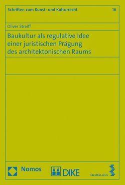 Baukultur als regulative Idee einer juristischen Prägung des architektonischen Raums von Streiff,  Oliver