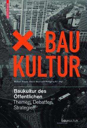 Baukultur des Öffentlichen von Baus,  Ursula, Braum,  Michael