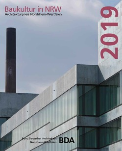 Baukultur in NRW 2019. Architekturpreis Nordrhein-Westfalen von Landesverband Nordrhein-Westfalen,  Bund Deutscher Architekten BDA