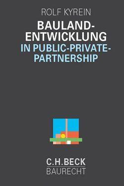 Baulandentwicklung in Public Private Partnership von Kyrein,  Rolf
